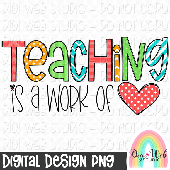 Teaching Is A Work of Heart - Digital Sublimation Printable