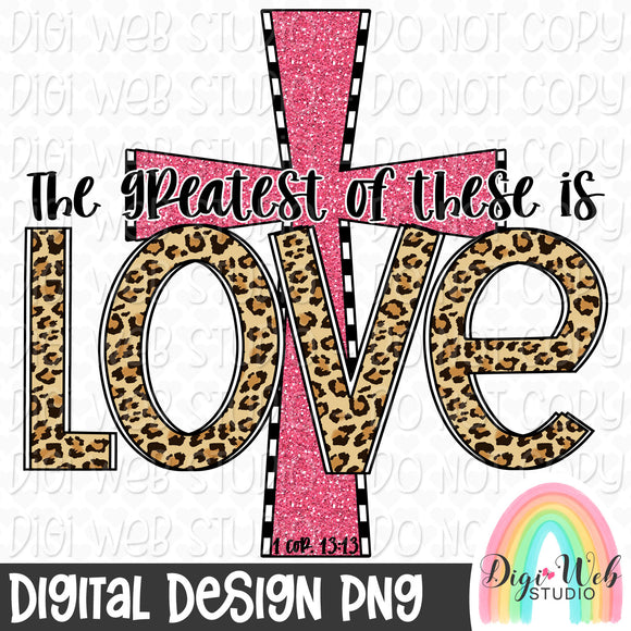 The Greatest Of These Is Love - Digital Sublimation Printable