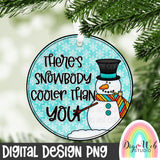 There's Snowbody Cooler Than You - Digital Sublimation Printable