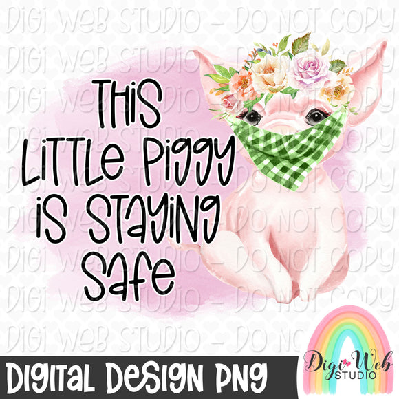 This Little Piggy Is Staying Safe - Digital Sublimation Printable