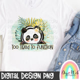 Too Tired To Function - Digital Sublimation Printable