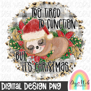 Too Tired To Function But It's Christmas Sloth - Digital Sublimation Printable
