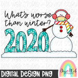 What's Worse Than Winter 2020 Snowman - Digital Sublimation Printable