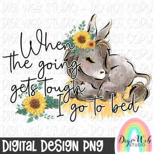 When The Going Gets Tough I Go To Bed - Digital Sublimation Printable