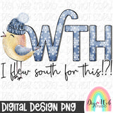 WTH I Flew South For This - Digital Sublimation Printable