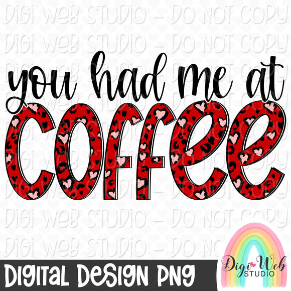 You Had Me At Coffee - Digital Sublimation Printable