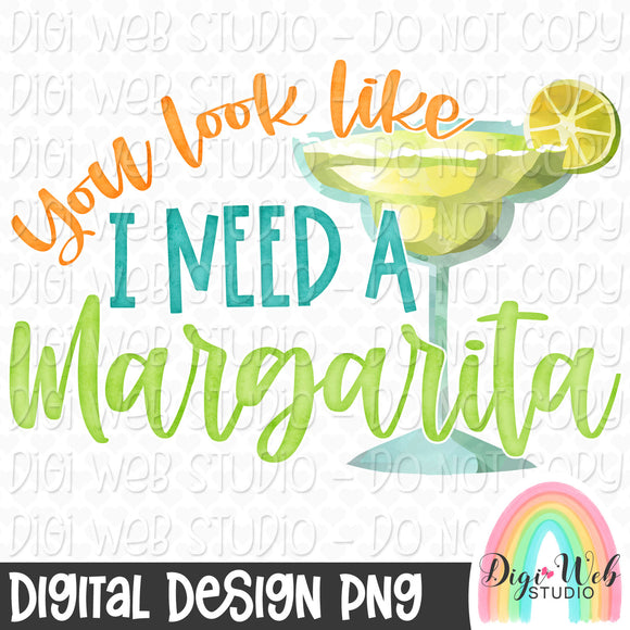 You Look Like I Need A Margarita - Digital Sublimation Printable