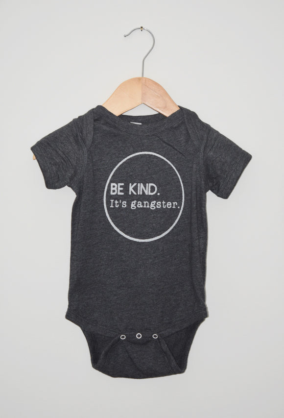 Be Kind. It's Gangster. [Onesie].