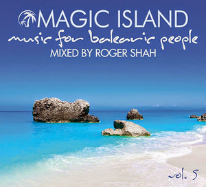 Magical Island - Music for balearic peoplemixed by Roger Shah VOL. 5
