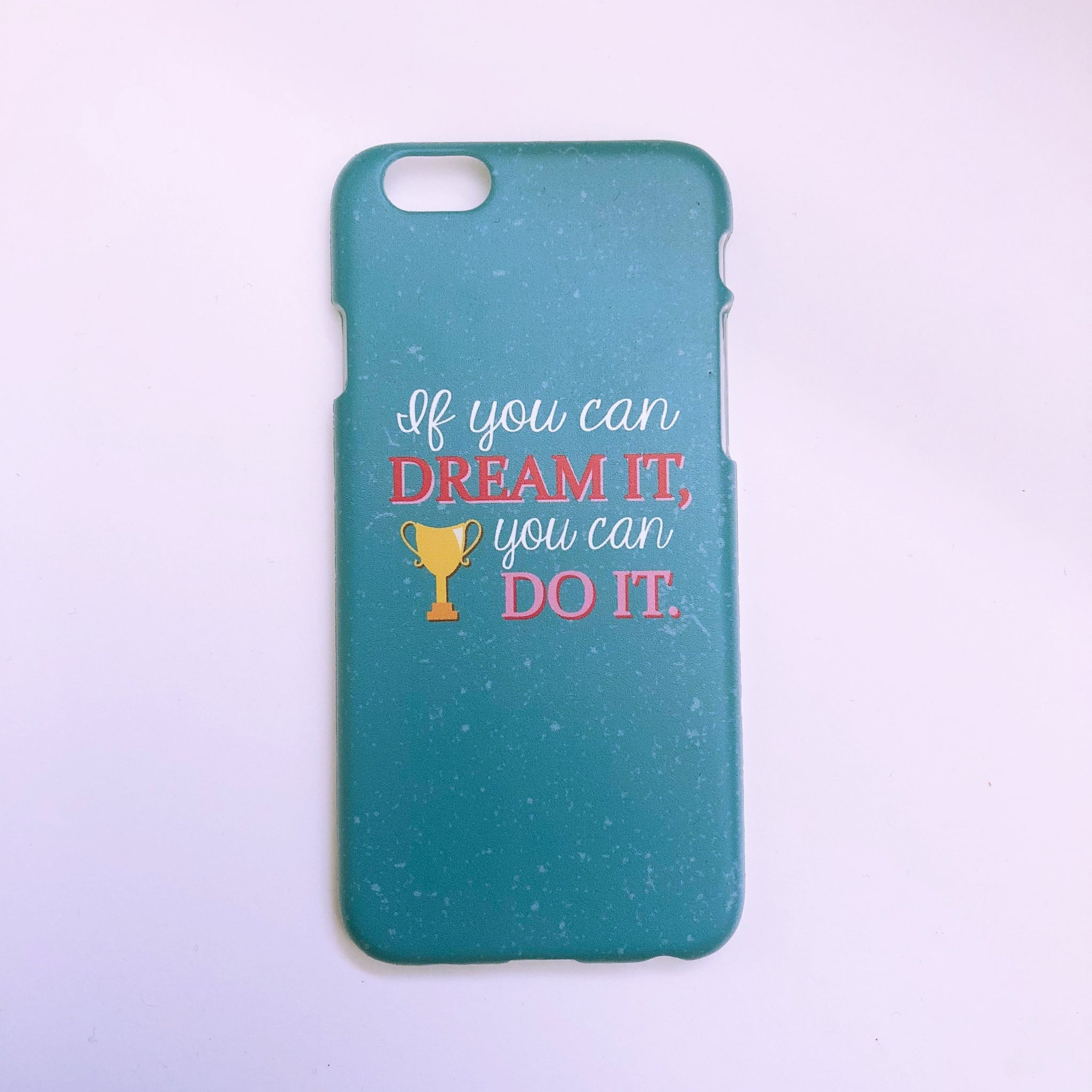 "#1001 ""If you can dream it"" iPhone 6/6S case"