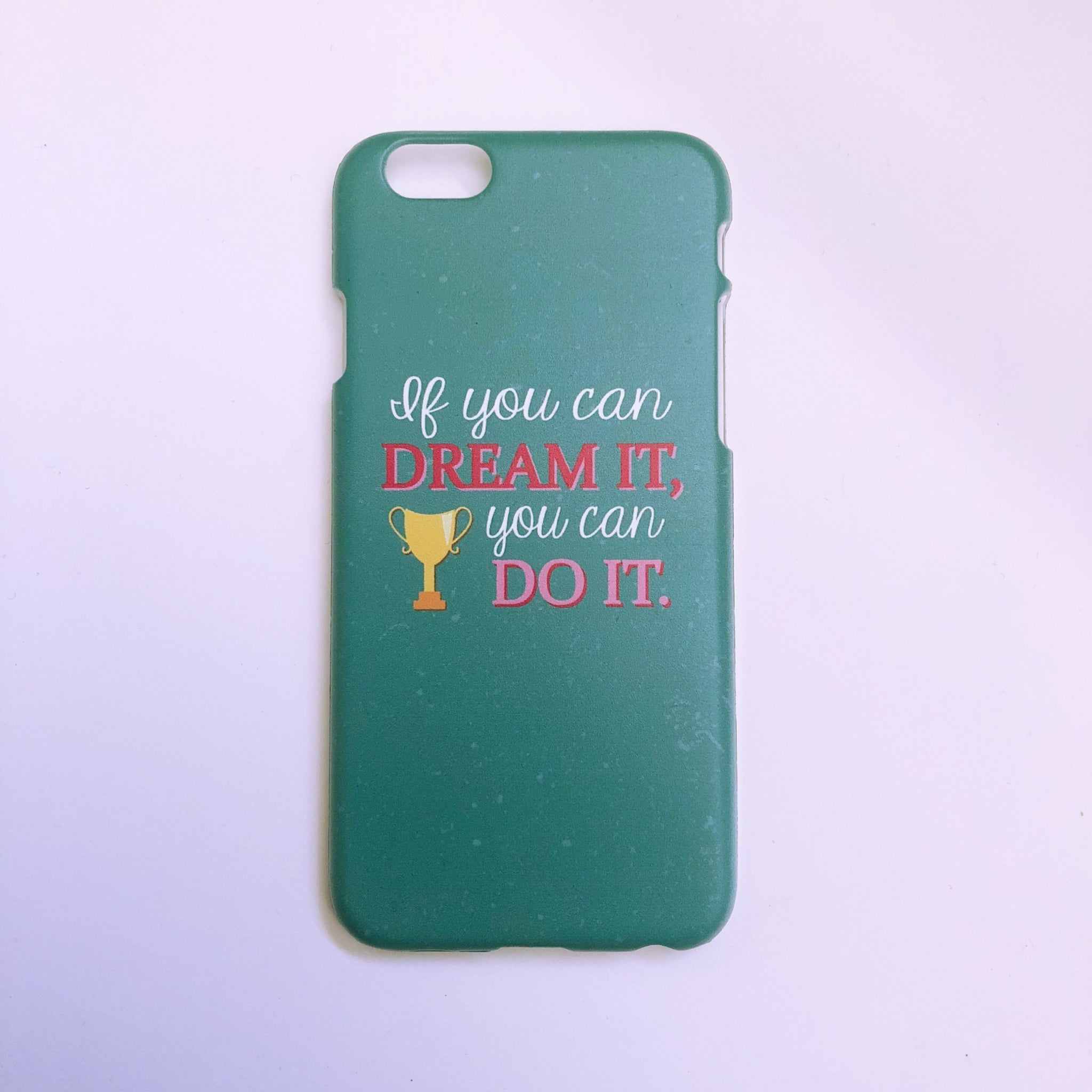 "#1002 ""If you can dream it"" iPhone 6/6S case"