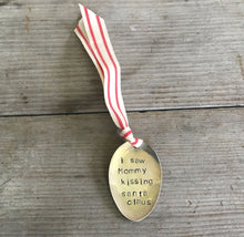 Stamped Spoon Ornament - I SAW MOMMY KISSING SANTA CLAUS - #3877