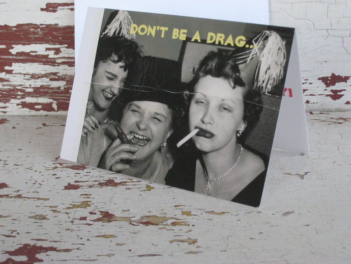 Greeting Card - Don't Be a Drag