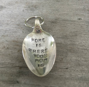 Spoon keychain hand stamped with HOME IS WHERE your mom is