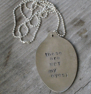 Stamped Spoon Necklace - THESE ARE NOT MY EYES - #0786