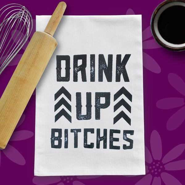 Drink Up Bitches funny kitchen towel by Twisted Wares.