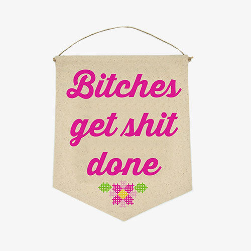 Bitches Get Shit Done Funny Canvas Banner From Twisted Wares
