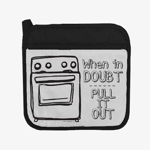 When In Doubt Pull It Out Funny Pot Holder