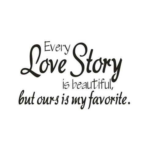 Image of every love story is beautiful but ours is my favorite wall decal