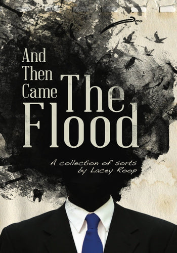 And Then Came The Flood by Lacey Roop