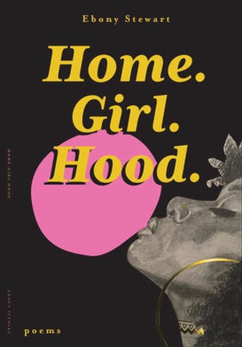 Home.Girl.Hood. by Ebony Stewart