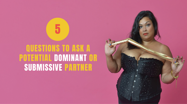 5 Questions to Ask a Potential Dominant or Submissive.