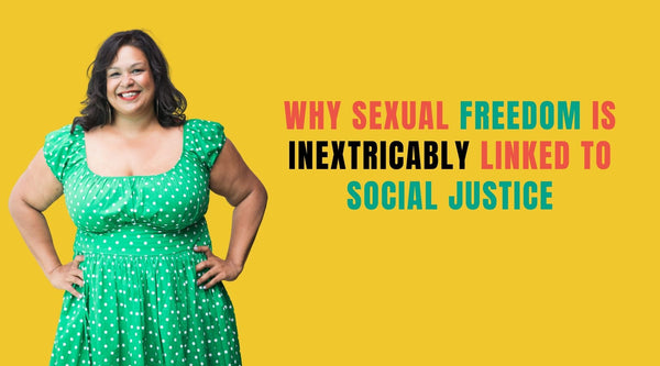 Sexual Freedom is Inextricably Linked to Social Justice