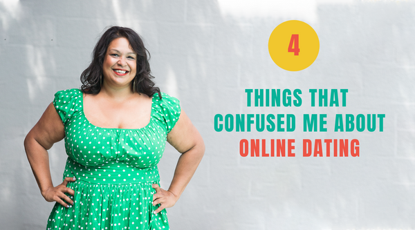 4 Things That Confused Me About Online Dating