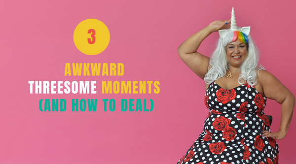 3 Awkward Threesome Moments (and How to Deal)