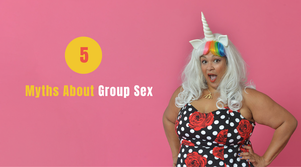 Top 5 Myths About Group Sex