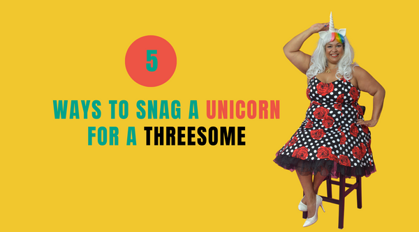 5 Ways To Snag a Unicorn For Your Threesome