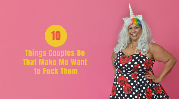 10 Things Couples Do That Make Me Want To F*ck Them