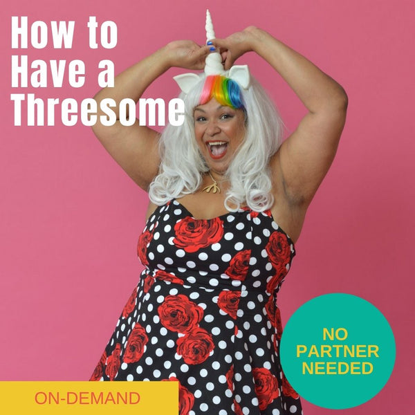 How To Have a Threesome Online Webinar