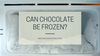 Have you ever wondered if chocolate can be frozen?