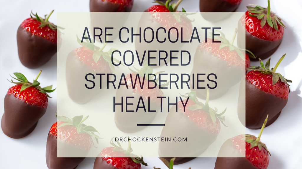 are chocolate covered strawberries healthy to eat?