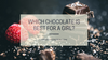 Which chocolate is best for a girl?