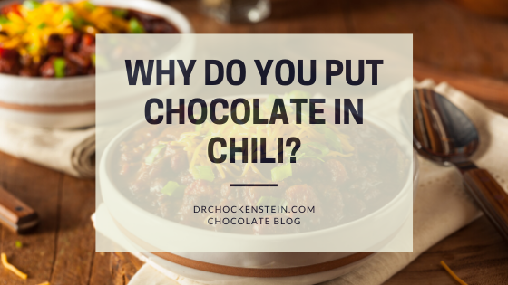 Why Do You Put Chocolate in Chili?