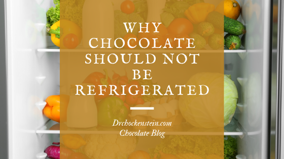 Why chocolate should not be refrigerated