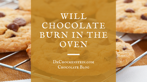 Will chocolate burn in the oven