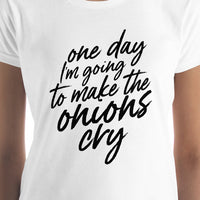 """Make the Onions Cry"" Women's Classic Fit T-Shirt"