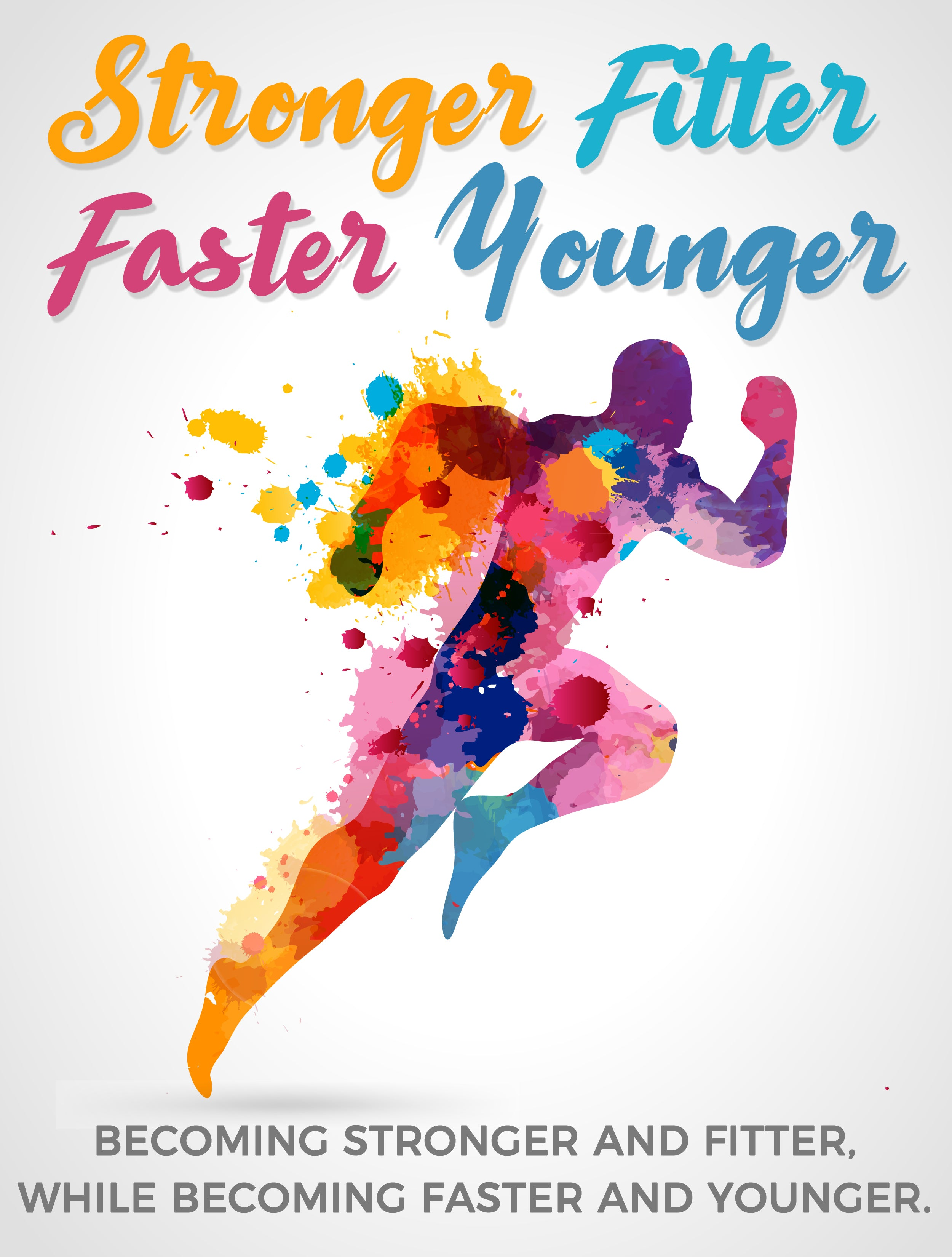 The Exclusive Guide To A Stronger Fitter Faster Younger You