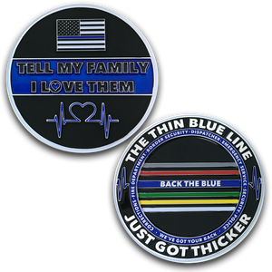 DL6-04 Tell My Family That I Love Them Thin Blue Line Just Got Thicker Back the Blue Challenge Coin