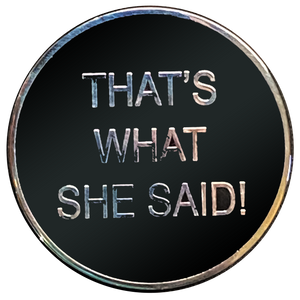 JJ-009 That's What She Said challenge coin TWSS Police Military