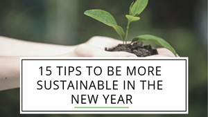 15 tips to be more sustainable in the new year!