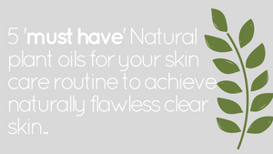 My Top 5 'Must Have' natural plant oils for daily skin care routine to achieve flawless clear skin.