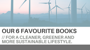 Our 6 Favourite books for a cleaner, greener and more sustainable lifestyle.
