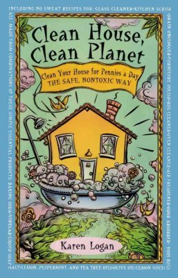 Buy Clean House, Clean Planet by Karen Logan