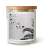 All We Have Is Now - Natural Pure Soy Wax Candle - Wholesome Habitat
