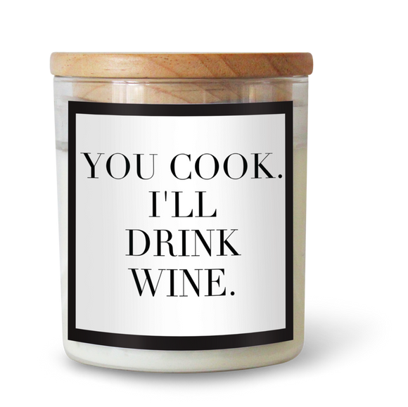 You Cook, I'll Drink Wine Natural Pure Soy Wax Candle