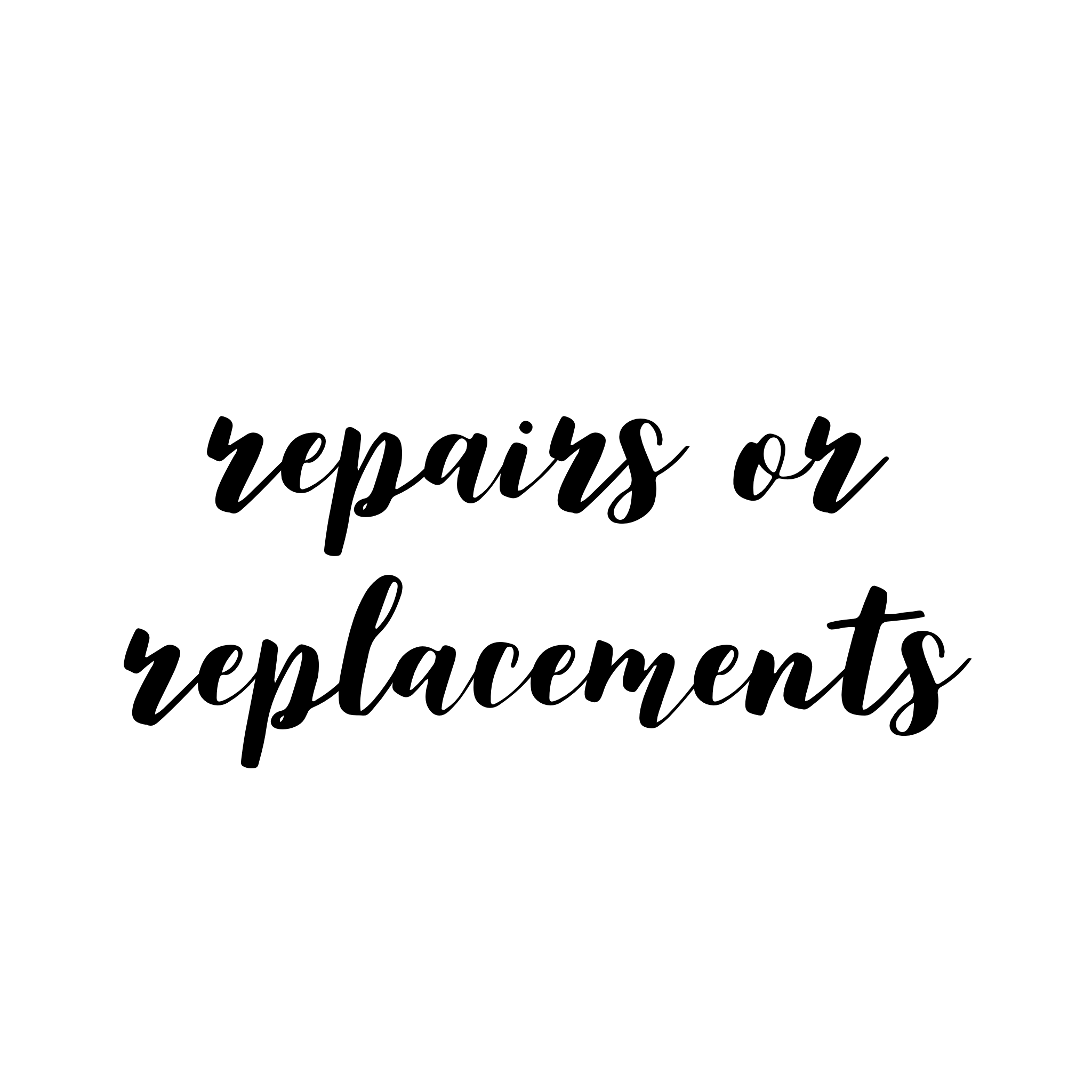 Repairs or Replacements